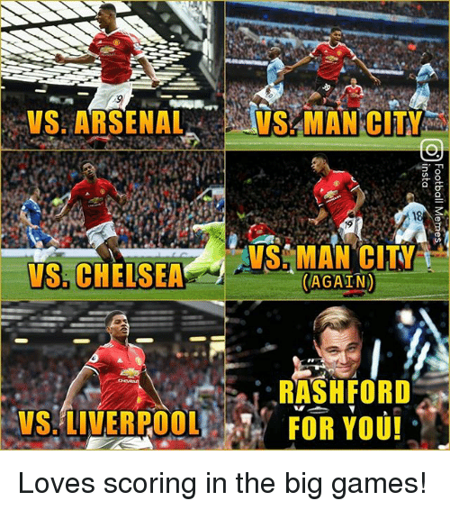 Arsenal, Memes, and Games: VS. ARSENAL..  WS -MAN-CITY  18  VS, CHELSEAVS. MAN CITY  VS MAN CITY  AGAIN  RASHFORD  US.LIVERPOOLFOR YOU Loves scoring in the big games!