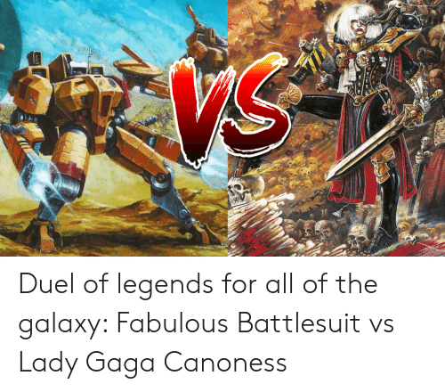 Lady Gaga, All of The, and Legends: VS  B Duel of legends for all of the galaxy: Fabulous Battlesuit vs Lady Gaga Canoness