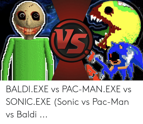 Vs BALDIEXE vs PAC-MANEXE vs SONICEXE Sonic vs Pac-Man vs Baldi