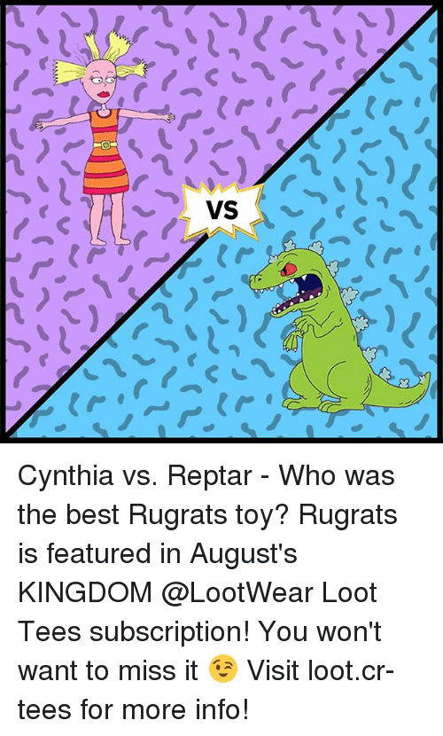 Memes, Rugrats, and Best: VS Cynthia vs. Reptar - Who was the best Rugrats toy? Rugrats is featured in August's KINGDOM @LootWear Loot Tees subscription! You won't want to miss it 😉 Visit loot.cr-tees for more info!