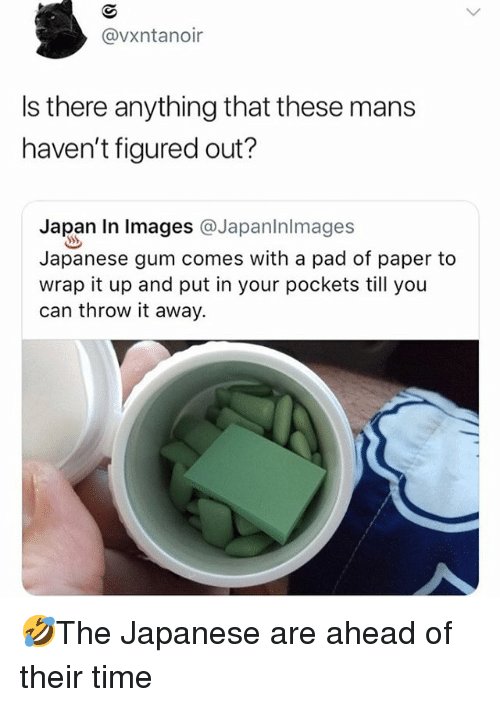 Memes, Japan, and Time: @vxntanoir  Is there anything that these man:s  haven't figured out?  Japan In lmages @Japanlnlmages  Japanese gum comes with a pad of paper to  wrap it up and put in your pockets till you  can throw it away. 🤣The Japanese are ahead of their time