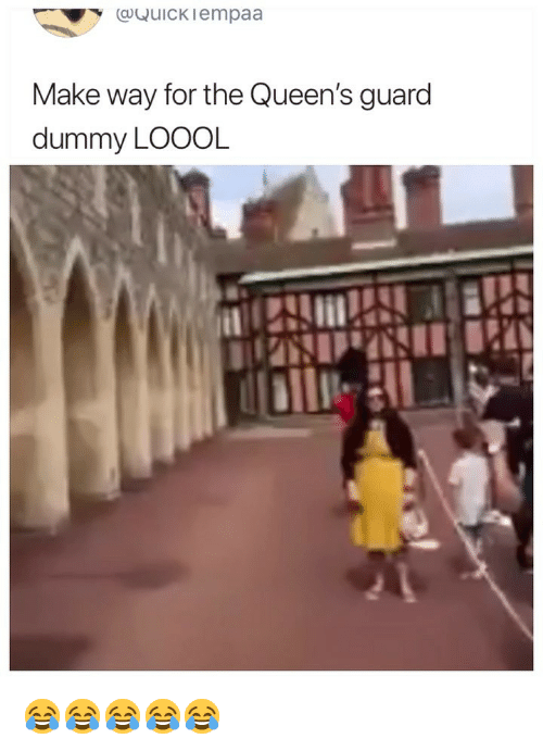 Girl Memes, Queens, and Make: VY Quickiempaa  Make way for the Queen's guard  dummy LOOOL 😂😂😂😂😂