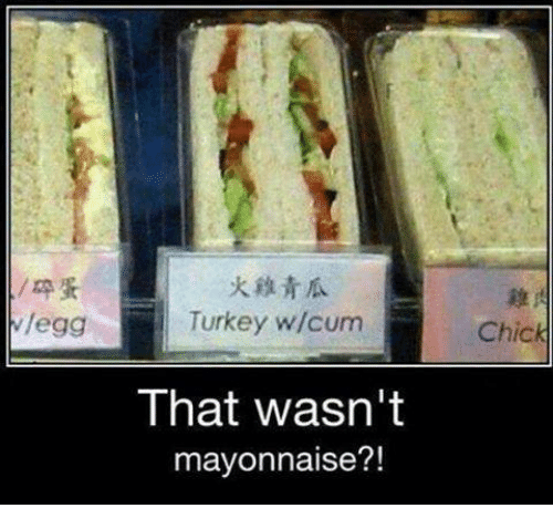 w-egg-turkey-w-cum-that-wasnt-mayonnaise