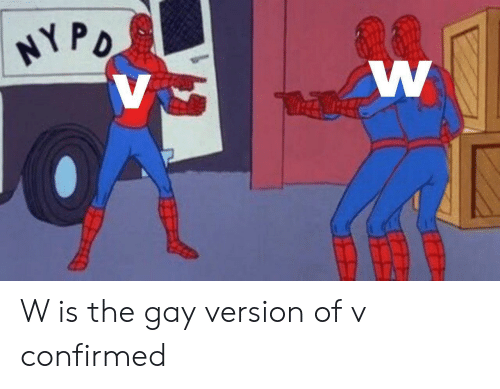 Gay, Confirmed, and The: W is the gay version of v confirmed