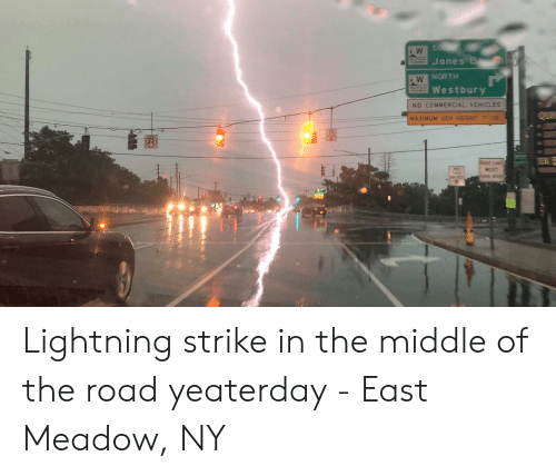 Lightning, The Middle, and The Road: W  Jones B  PARKY  NORTH  W  Westbury  NO COMMERCIAL YEHCLES  MAXIMUM YEH HEIGHT T-12  NO Lightning strike in the middle of the road yeaterday - East Meadow, NY