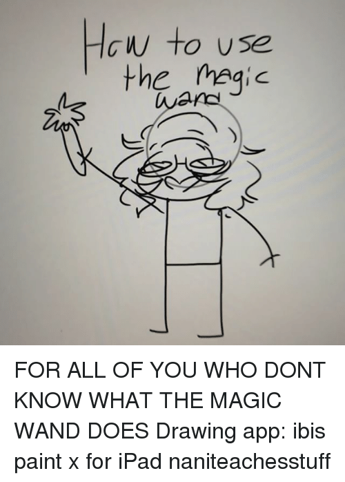 Ipad, Memes, and Apps: w to use  the magic FOR ALL OF YOU WHO DONT KNOW WHAT THE MAGIC WAND DOES Drawing app: ibis paint x for iPad naniteachesstuff