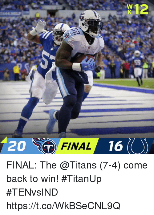 Memes, Back, and 🤖: w12  FINAL  /16 FINAL: The @Titans (7-4) come back to win! #TitanUp   #TENvsIND https://t.co/WkBSeCNL9Q