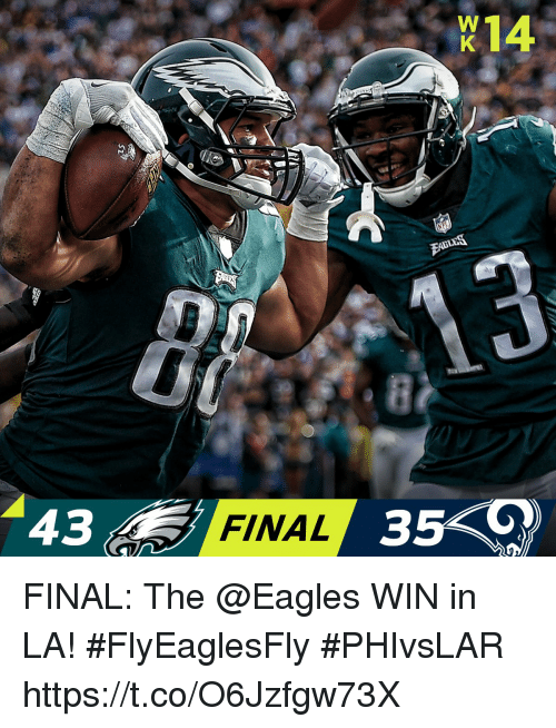 Philadelphia Eagles, Memes, and 🤖: W14  43  FINAL FINAL: The @Eagles WIN in LA! #FlyEaglesFly  #PHIvsLAR https://t.co/O6Jzfgw73X