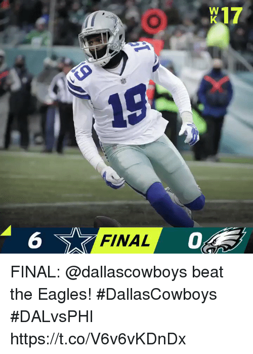 Philadelphia Eagles, Memes, and 🤖: W17  6  FINAL FINAL: @dallascowboys beat the Eagles! #DallasCowboys  #DALvsPHI https://t.co/V6v6vKDnDx