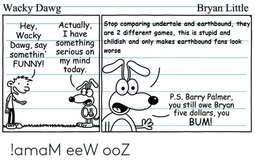 Wacky Dawg Bryan Little ActuallyStop Comparing -Undertale