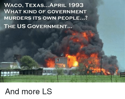 waco texas april 1993 what kind of government murders its 18801031 ✅ 25 best memes about waco texas waco texas memes,Waco Meme