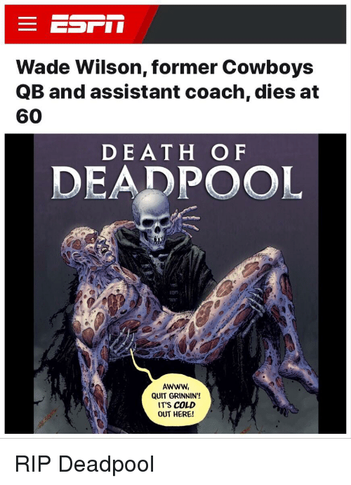 Dallas Cowboys, Deadpool, and Death: Wade Wilson, former Cowboys  QB and assistant coach, dies at  60  DEATH OF  DEADPOOL  AWWw,  QUIT GRINNIN'!  IT'S COLD  OUT HERE!