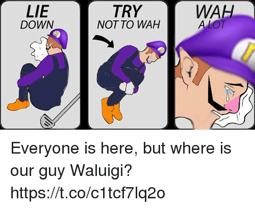 Waluigi, Down, and Lie: WAH  LIE  DOWN  TRY  NOT TO WAH Everyone is here, but where is our guy Waluigi? https://t.co/c1tcf7lq2o