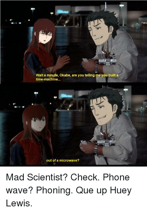 Wait A Minute Okabe Are You Telling Me You Built A Time Machine Out