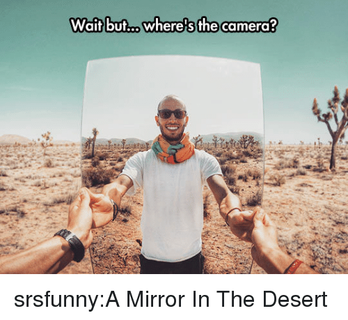 Tumblr, Blog, and Camera: Wait but.where's the camera? srsfunny:A Mirror In The Desert