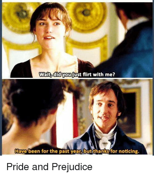 Memes Pride And Prejudice And Been Wait Did Voujust Flirt With Me