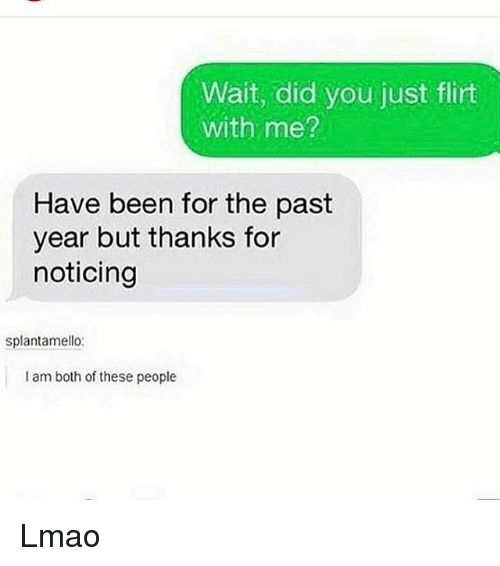 Funny, Lmao, and Been: Wait, did you just flirt  with me?  Have been for the past  year but thanks for  noticing  splantamello:  I am both of these people Lmao