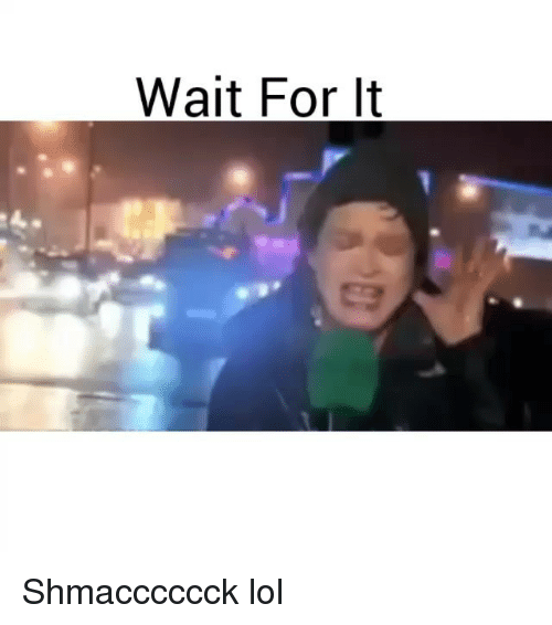 Funny, Lol, and For: Wait For It Shmacccccck lol