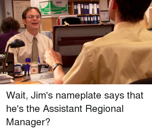eca1ea249 The Office, Manager, and Wait: Wait, Jim's nameplate says that he's the