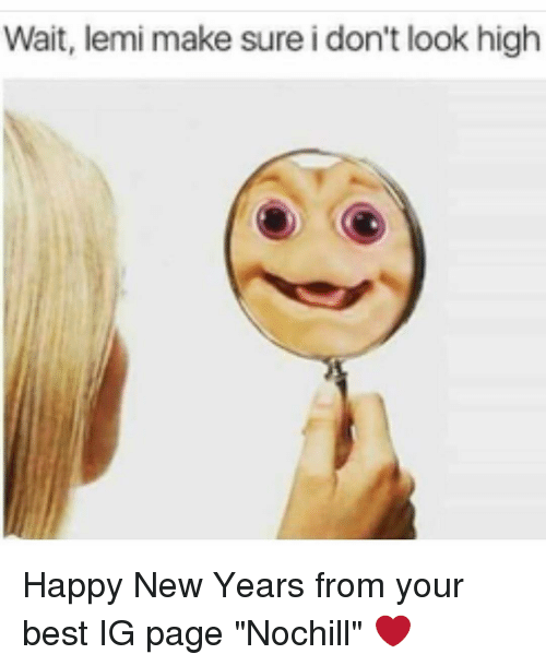Wait Lemi Make Sure Idon\'tlook High Happy New Years From Your Best ...
