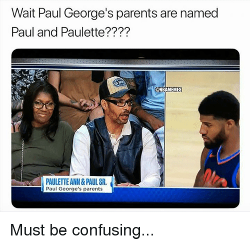 Nba, Parents, and Paul: Wait Paul George's parents are named  Paul and Paulette????  NBAMEMES  PAULETTE ANN&PAUL SR  Paul George's parents Must be confusing...