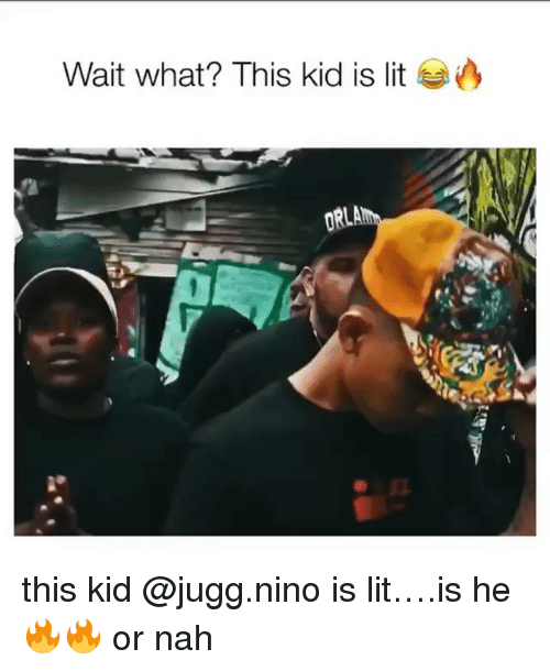 Lit, Memes, and 🤖: Wait what? This kid is lit this kid @jugg.nino is lit….is he 🔥🔥 or nah