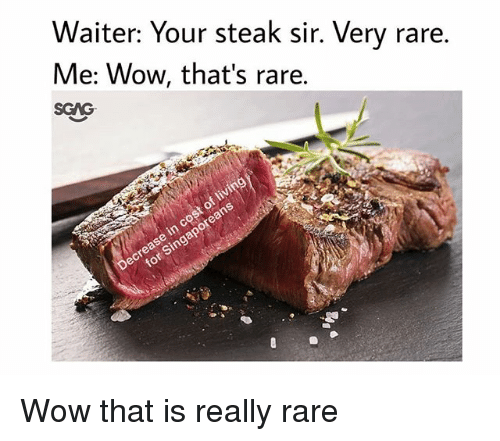 Memes, Wow, and 🤖: Waiter: Your steak sir. Very rare.  Me: Wow, that's rare.  SGAG Wow that is really rare