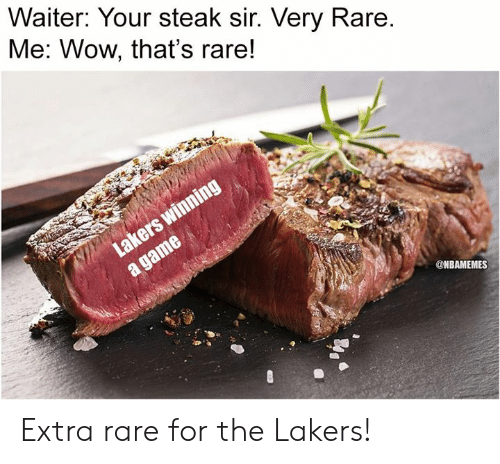 Los Angeles Lakers, Nba, and Wow: Waiter: Your steak sir. Very Rare  Me: Wow, that's rare!  ONBAMEMES Extra rare for the Lakers!