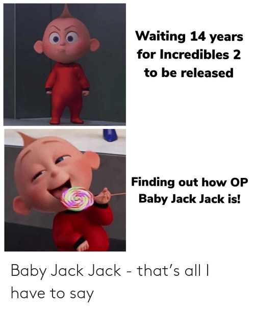 Waiting 14 Years For Incredibles 2 To Be Released Finding Out How Op Baby Jack Jack Is Baby Jack Jack That S All I Have To Say Incredibles 2 Meme On Me Me