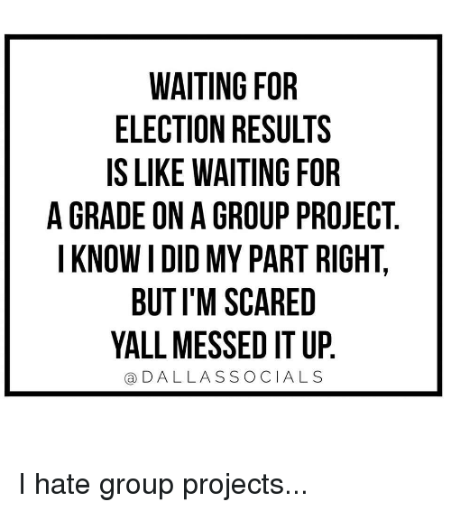 WAITING FOR ELECTION RESULTS IS LIKE WAITING FOR a GRADE ...