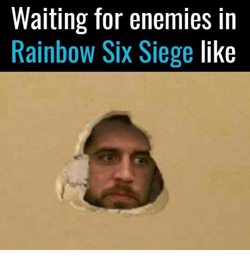 Rainbow, Enemies, and Waiting...: Waiting for enemies in  Rainbow Six Siege like