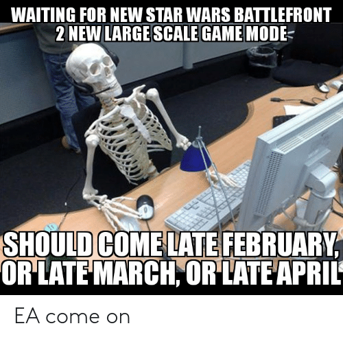 Star Wars, Game, and Star: WAITING FOR NEW STAR WARS BATTLEFRONT  2 NEW LARGE SCALE GAME MODE  OULD COME LATE FEBRUARY  ORLATE MARCH OR LATEAPRIL  SH EA come on