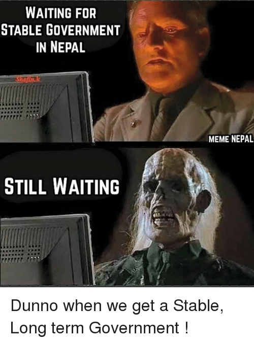 waiting for stable government in nepal still waiting meme nepal 3061718 ✅ 25 best memes about waiting meme waiting memes