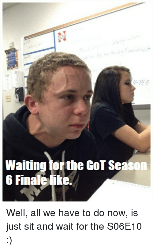 waiting for the got season 6 finale like well all 2876156 ✅ 25 best memes about got season 6 got season 6 memes