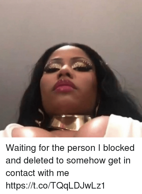 Waiting..., Person, and For: Waiting for the person I blocked and deleted to somehow get in contact with me https://t.co/TQqLDJwLz1