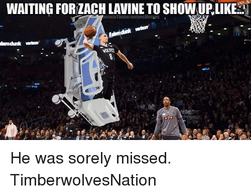 Memes, Waiting..., and 🤖: WAITING FORZACH LAVINE TO SHOWUPLIKE  esotaTimberwolvesMeta.es  wton  NONE He was sorely missed. TimberwolvesNation