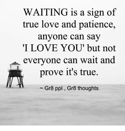 Waiting Is A Sign Of True Love And Patience Anyone Can Say I Love