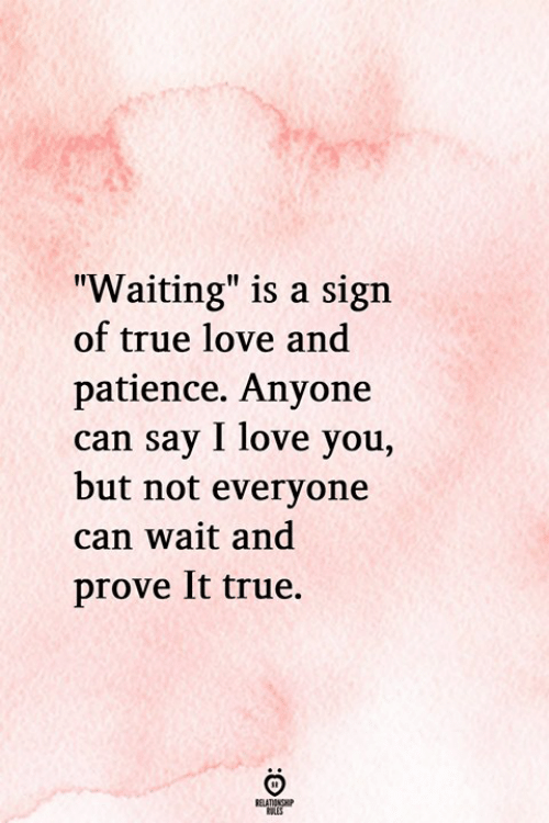 "Love, True, and I Love You: ""Waiting"" is a sign  of true love and  patience. Anyone  can say I love you,  but not everyone  can wait and  prove It true.  RELATIONGHP"