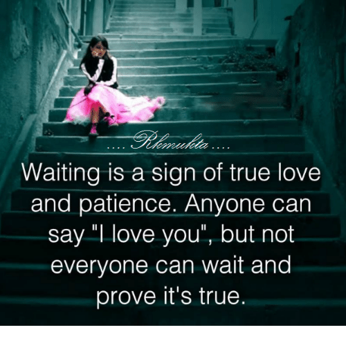 Waiting Is a Sign of True Love and Patience Anyone Can Say Love ...