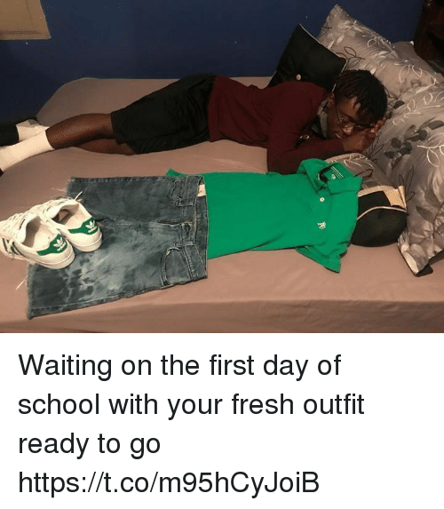 Fresh, Funny, and School: Waiting on the first day of school with your fresh outfit ready to go https://t.co/m95hCyJoiB