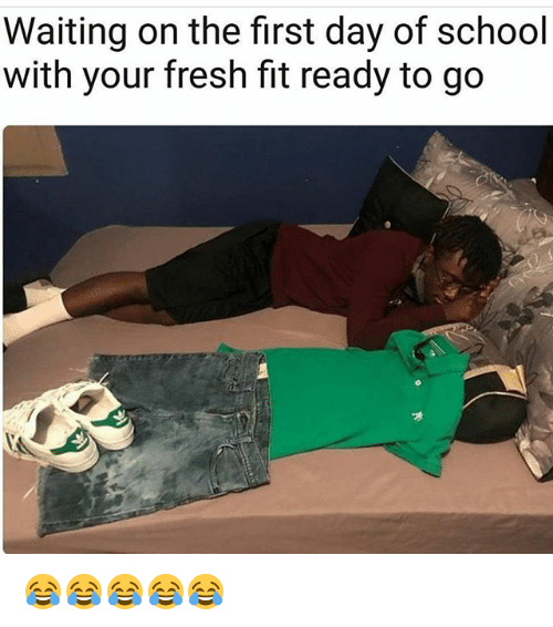 Fresh, Funny, and School: Waiting on the first day of school  with your fresh fit ready to go 😂😂😂😂😂