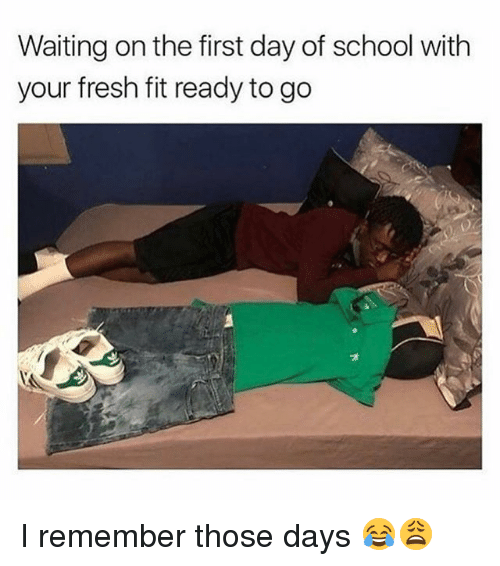Fresh, Memes, and School: Waiting on the first day of school with  your fresh fit ready to go  プ I remember those days 😂😩