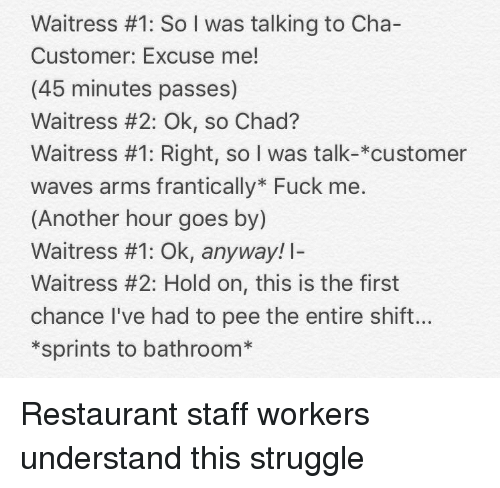 Waitress #1 So I Was Talking to Cha- Customer Excuse Me! 45