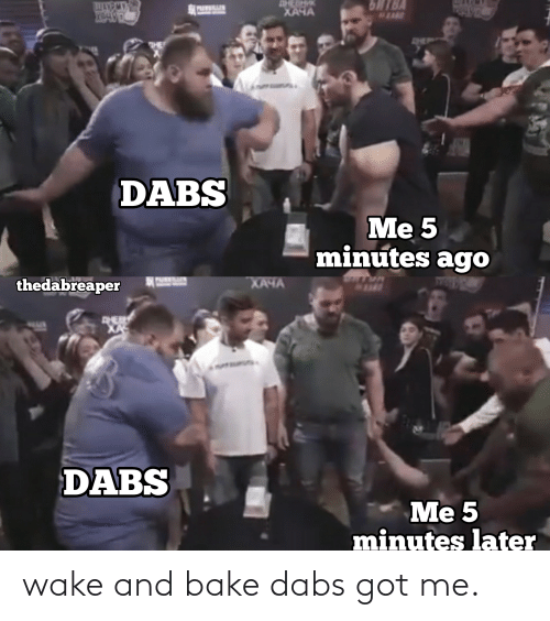 The Dab, Weed, and Got: wake and bake dabs got me.