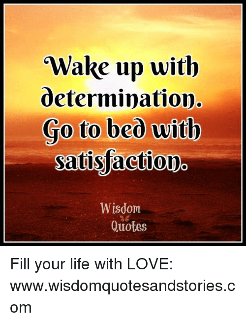 Wake Up With Determination Go To Beo With Satisfaction Wisdom Quotes