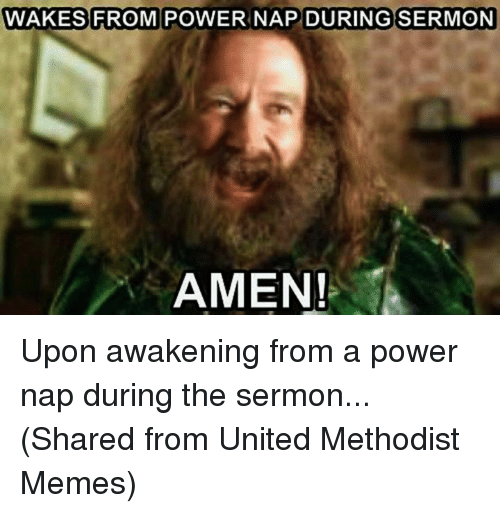wakes from power nap during sermon amen upon awakening from 3103133 25 best methodist memes united methodist memes, there there memes