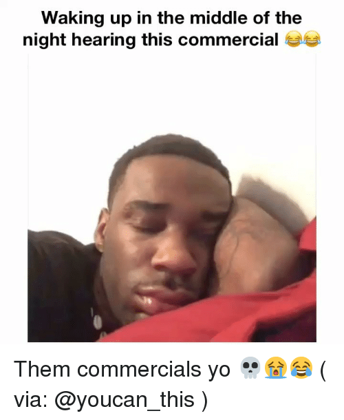 Memes, Yo, and The Middle: Waking up in the middle of the  night hearing this commercial Them commercials yo 💀😭😂 ( via: @youcan_this )