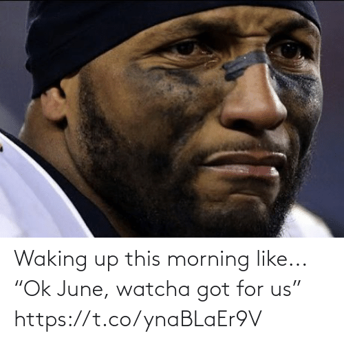 """Football, Nfl, and Sports: Waking up this morning like...  """"Ok June, watcha got for us"""" https://t.co/ynaBLaEr9V"""