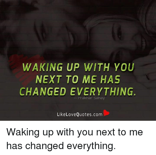 Waking Up With You Next To Me Has Changed Everything Prakhar Sahay