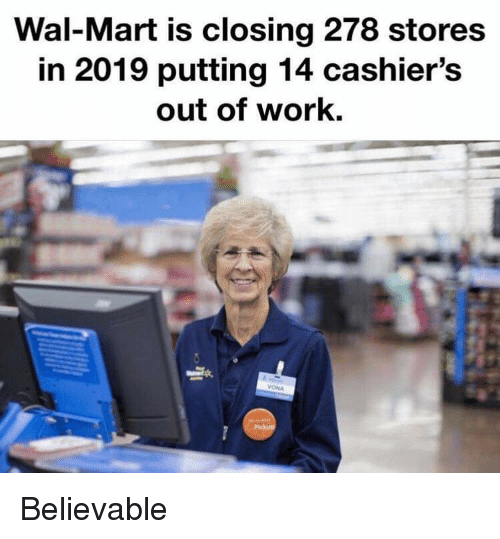 Wal Mart Is Closing 278 Stores In 2019 Putting 14 Cashier S Out Of